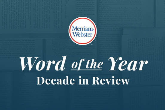 Words Of The Year Decade In Review Merriam Webster
