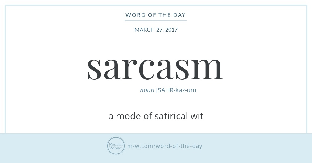 Word Of The Day Sarcasm Merriam Webster